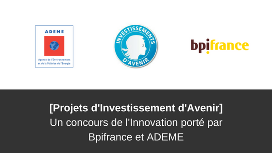 PIA Concours Innovation Bpifrance Ademe