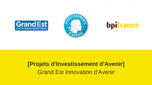 PIA Grand Est Innovation Avenir