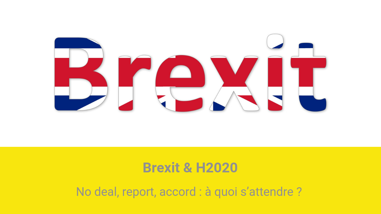 [Brexit & H2020] No deal, report, accord : à quoi s'attendre ?