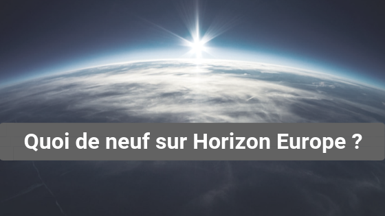 Quoi de neuf sur Horizon Europe