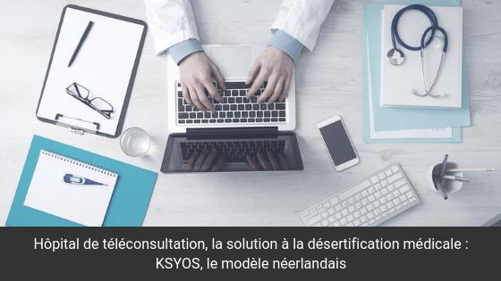 Hôpital de téléconsultation, la solution à la désertification médicale : KSYOS, le modèle néerlandais