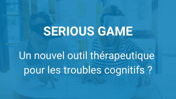 Serious Game, un nouvel outil thérapeutique pour les troubles cognitifs