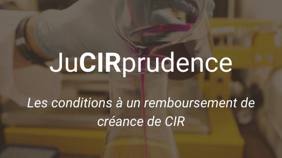 JuCIRprudence Les conditions à un remboursement de créance de CIR